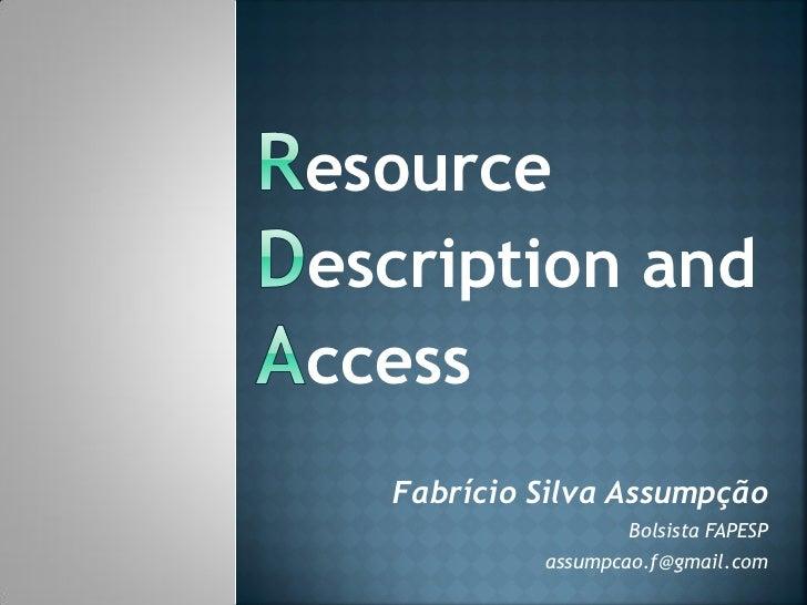 esourceescription andccess  Fabrício Silva Assumpção                  Bolsista FAPESP           assumpcao.f@gmail.com