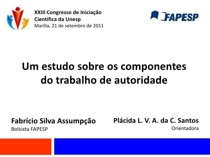 XXIII Congresso de Iniciação Científica da Unesp<br />Marília, 21 de setembro de 2011<br />Um estudo sobre os componentes ...