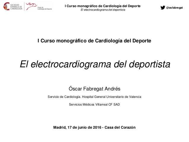 I Curso monográfico de Cardiología del Deporte El electrocardiograma del deportista I Curso monográfico de Cardiología del...