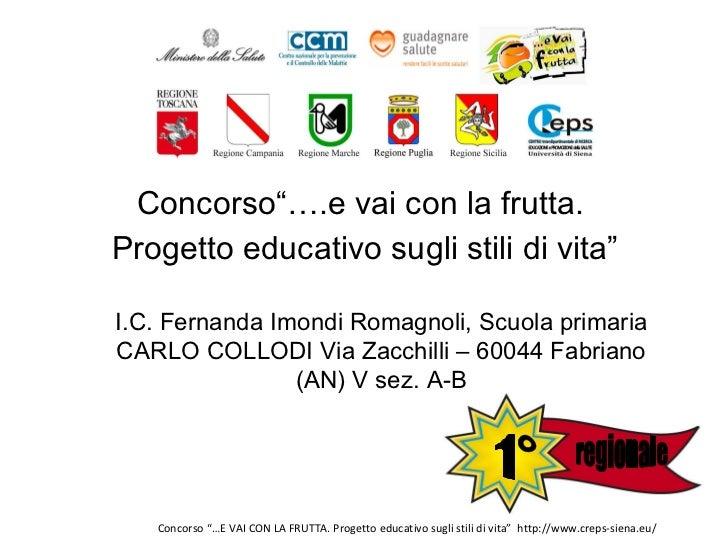 """<ul><li>Concorso""""….e vai con la frutta.  </li></ul><ul><li>Progetto educativo sugli stili di vita"""" </li></ul>I.C. Fernanda..."""