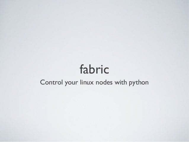 fabricControl your linux nodes with python