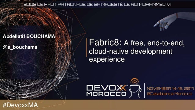 Fabric8: A free, end-to-end, cloud-native development experience Abdellatif BOUCHAMA @a_bouchama #DevoxxMA