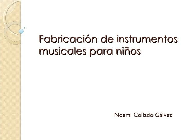 Fabricación de instrumentos musicales para niños Noemi Collado Gálvez