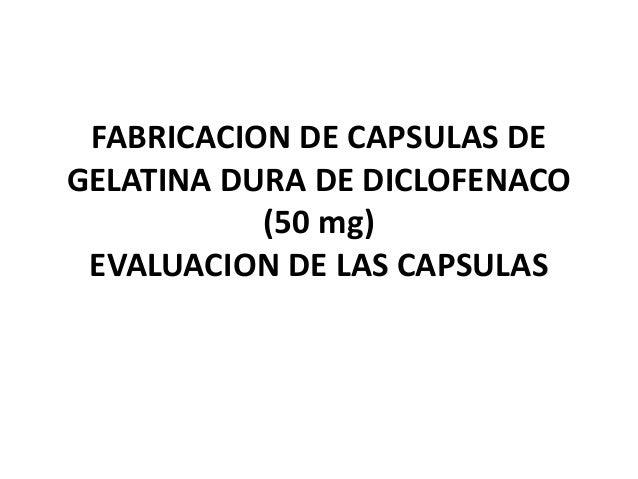 FABRICACION DE CAPSULAS DE GELATINA DURA DE DICLOFENACO (50 mg) EVALUACION DE LAS CAPSULAS