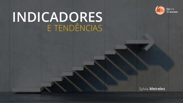 INDICADORES E TENDÊNCIAS Sylvia Meireles