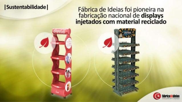 | Sustentabilidade |   Fábrica de Ideias foi pioneira na fabricação nacional de displays injetados com material reciclado