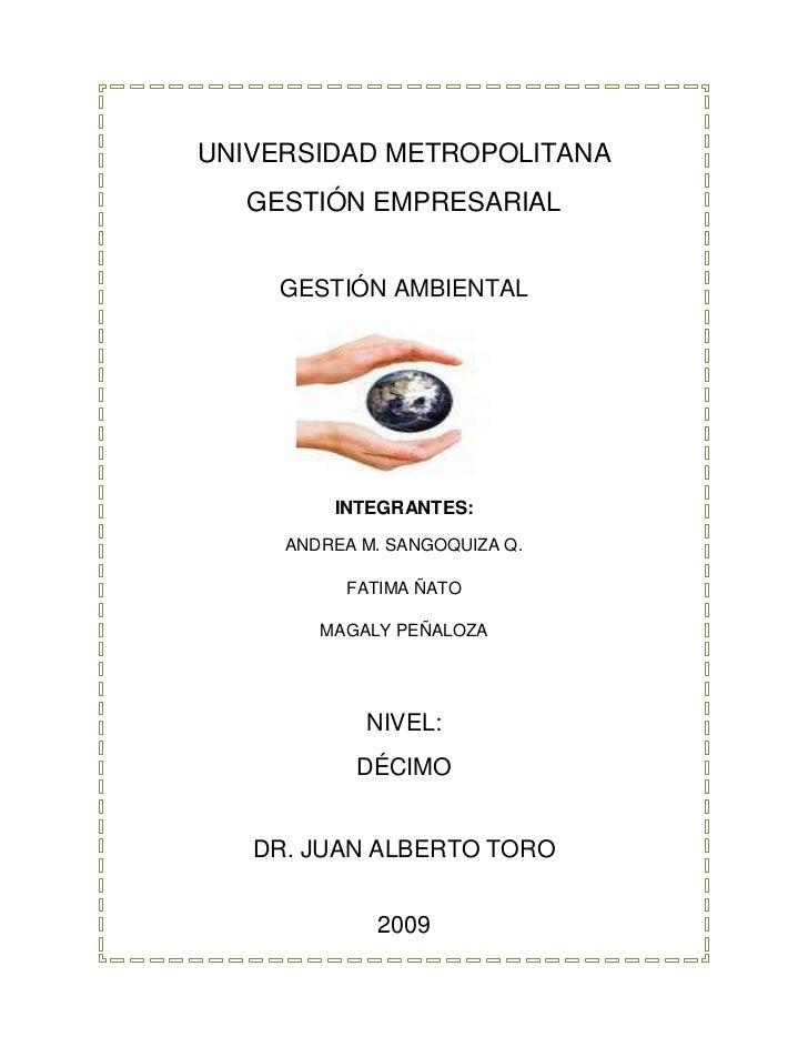 UNIVERSIDAD METROPOLITANA<br />GESTIÓN EMPRESARIAL<br />GESTIÓN AMBIENTAL<br />1767840110490<br />INTEGRANTES:<br />ANDREA...