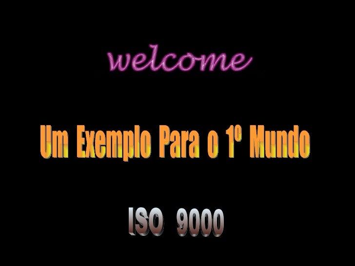 Um  Exemplo  Para  o  1º  Mundo ISO  9000