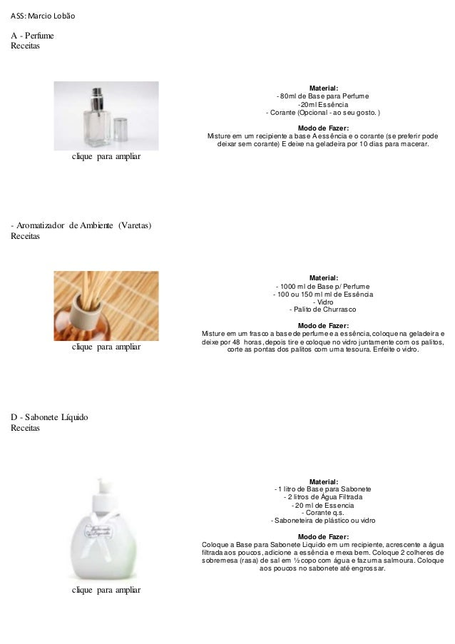 ASS:Marcio Lobão A - Perfume Receitas clique para ampliar Material: - 80ml de Base para Perfume -20ml Essência - Corante (...