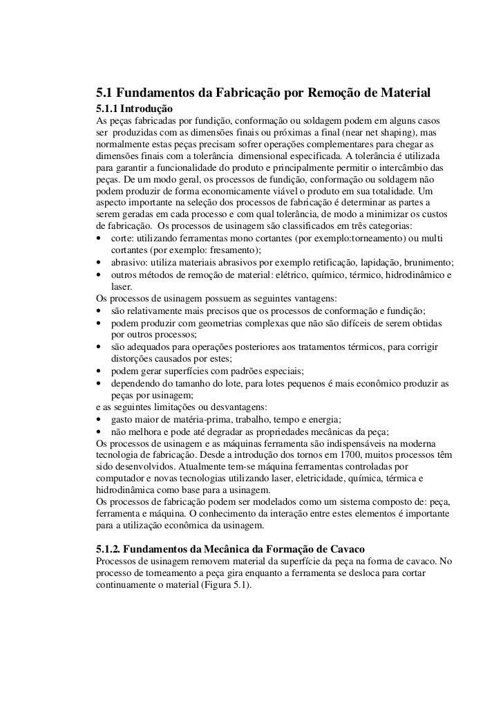 5.1 Fundamentos da Fabricação por Remoção de Material5.1.1 IntroduçãoAs peças fabricadas por fundição, conformação ou sold...