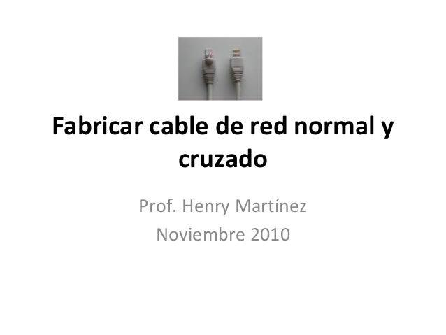 Fabricar cable de red normal y cruzado Prof. Henry Martínez Noviembre 2010