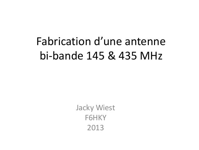 Fabrication d'une antenne bi-bande 145 & 435 MHz Jacky Wiest F6HKY 2013