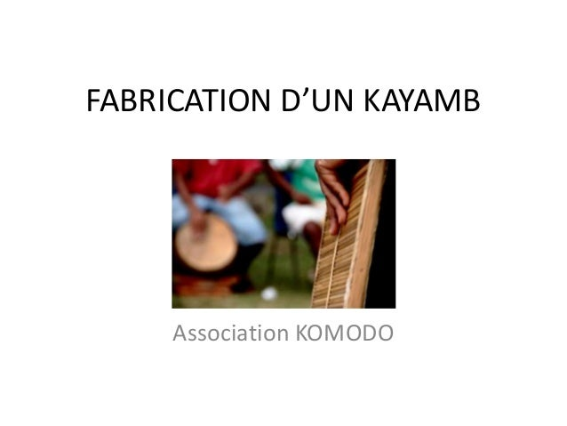 FABRICATION D'UN KAYAMB Association KOMODO