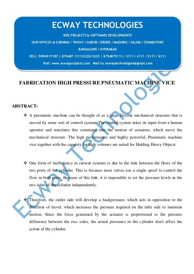 FABRICATION HIGH PRESSURE PNEUMATIC MACHINE VICE ABSTRACT:  A pneumatic machine can be thought of as a large flexible mec...