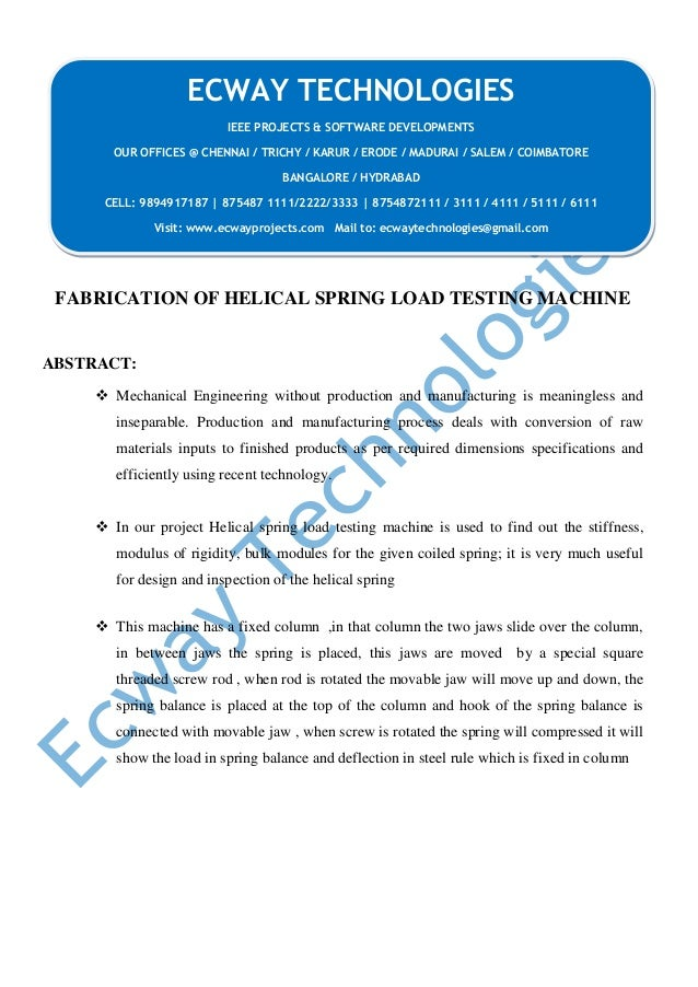 FABRICATION OF HELICAL SPRING LOAD TESTING MACHINE ABSTRACT:  Mechanical Engineering without production and manufacturing...