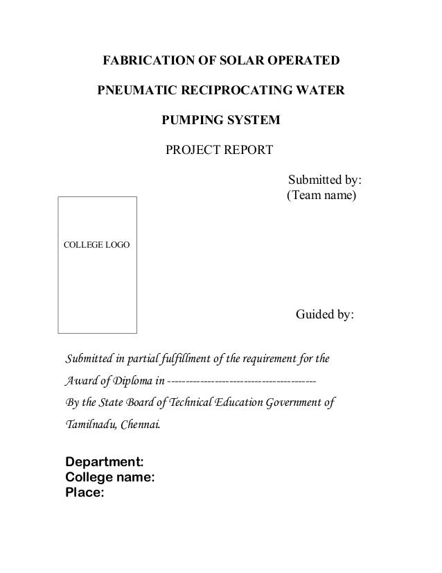 FABRICATION OF SOLAR OPERATED PNEUMATIC RECIPROCATING WATER PUMPING SYSTEM PROJECT REPORT Submitted by: (Team name)  COLLE...