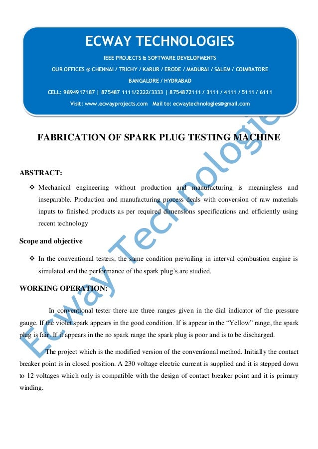 FABRICATION OF SPARK PLUG TESTING MACHINE ABSTRACT:  Mechanical engineering without production and manufacturing is meani...