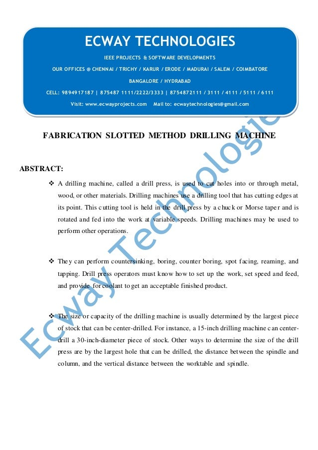 FABRICATION SLOTTED METHOD DRILLING MACHINE ABSTRACT:  A drilling machine, called a drill press, is used to cut holes int...