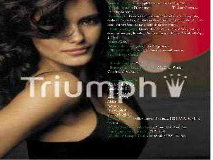 Nome da Empresa:Triumph International Trading Co., Ltd. Tipo de Negócio: Fabricante ,                Trading CompanyProdut...