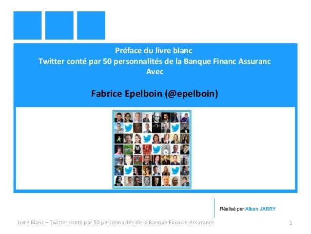 Préface du livre blanc  Twitter conté par 50 personnalités de la Banque Financ Assuranc  Avec  Fabrice Epelboin (@epelboin...