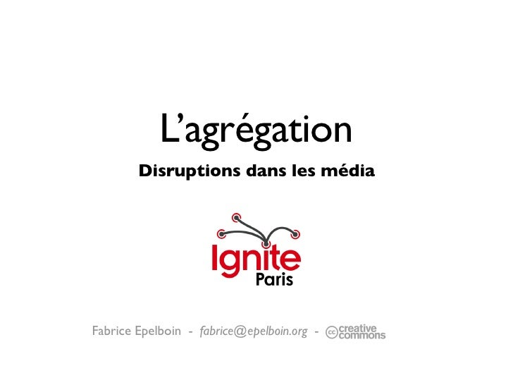 L'agrégation         Disruptions dans les média     Fabrice Epelboin - fabrice@epelboin.org -   -
