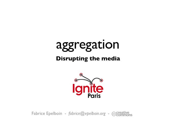 aggregation             Disrupting the media     Fabrice Epelboin - fabrice@epelboin.org -   -
