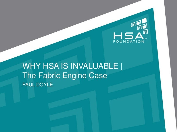 WHY HSA IS INVALUABLE |The Fabric Engine CasePAUL DOYLE