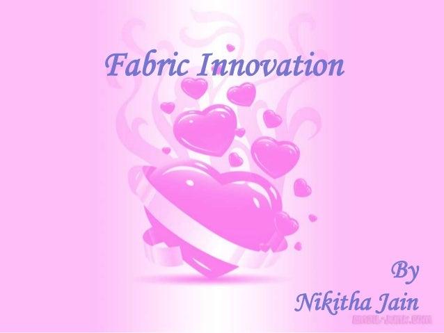Fabric Innovation                      By             Nikitha Jain