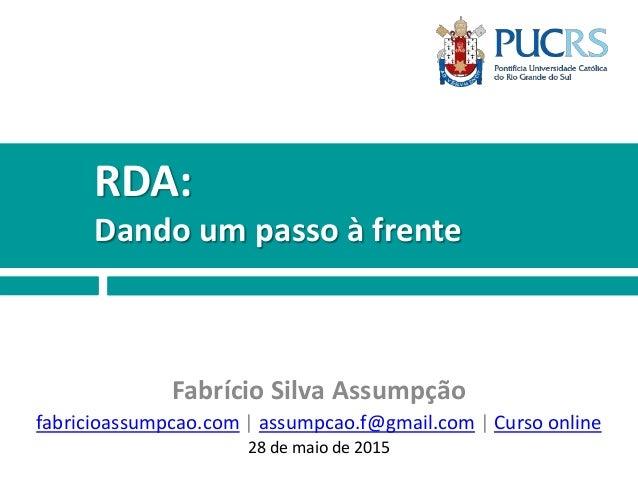 RDA: Dando um passo à frente Fabrício Silva Assumpção fabricioassumpcao.com   assumpcao.f@gmail.com   Curso online 28 de m...