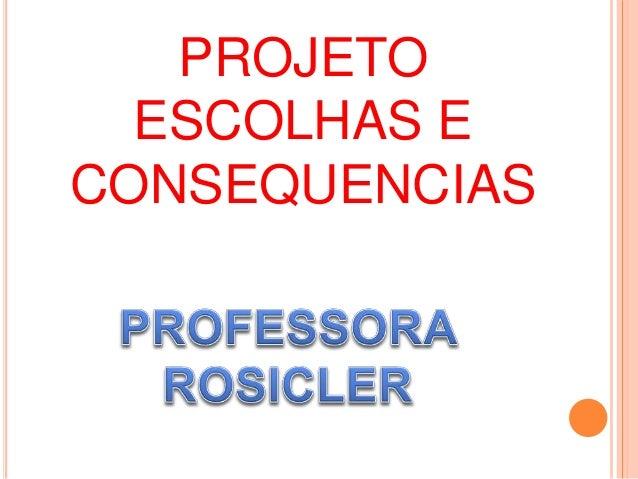 PROJETO ESCOLHAS E CONSEQUENCIAS