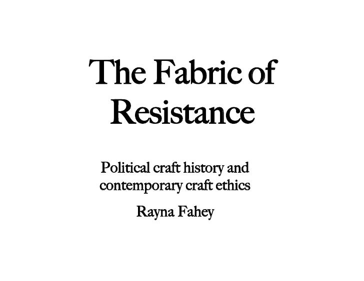 The Fabric of  Resistance Political craft history and contemporary craft ethics       Rayna Fahey