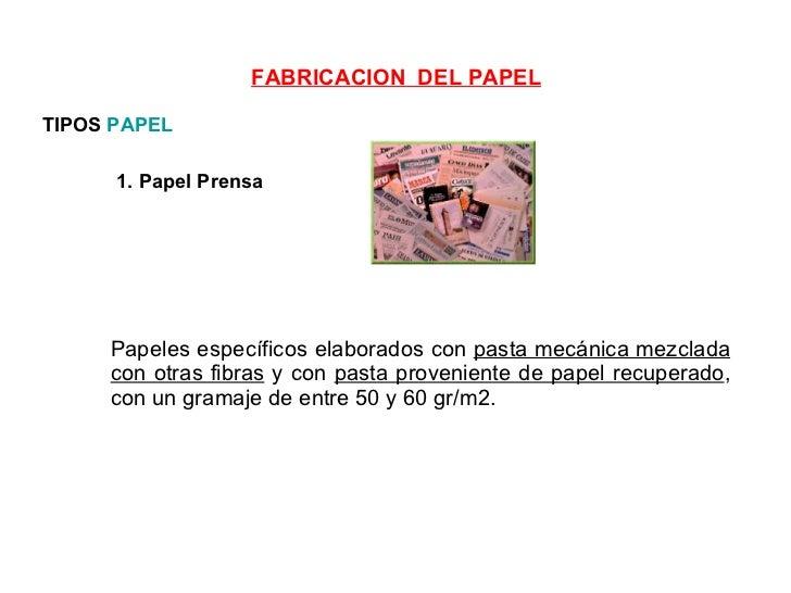 TIPOS  PAPEL 1. Papel Prensa Papeles específicos elaborados con  pasta mecánica mezclada con otras fibras  y con  pasta pr...
