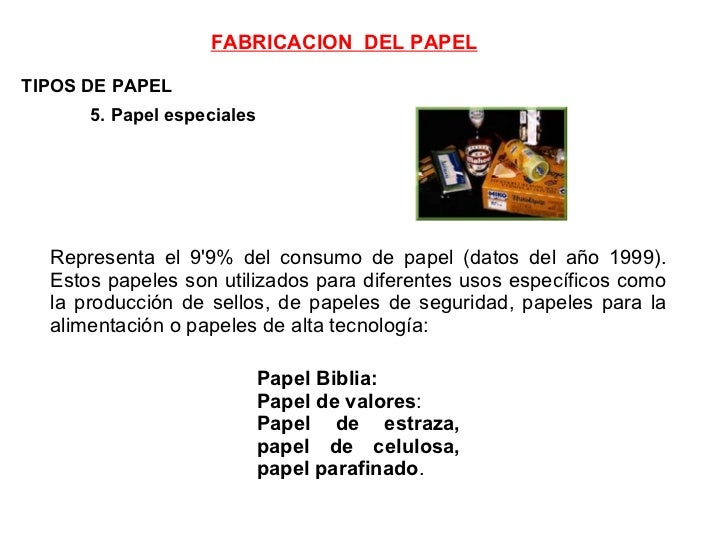 TIPOS DE PAPEL 5. Papel especiales   Representa el 9'9% del consumo de papel (datos del año 1999). Estos papeles son utili...