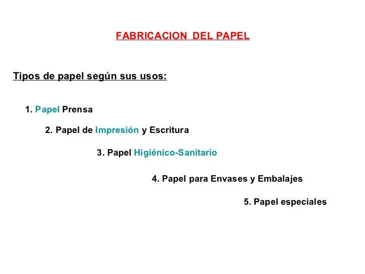 FABRICACION  DEL PAPEL 1.  Papel  Prensa 2. Papel de  Impresión  y Escritura   3. Papel  Higiénico-Sanitario   4. Papel pa...