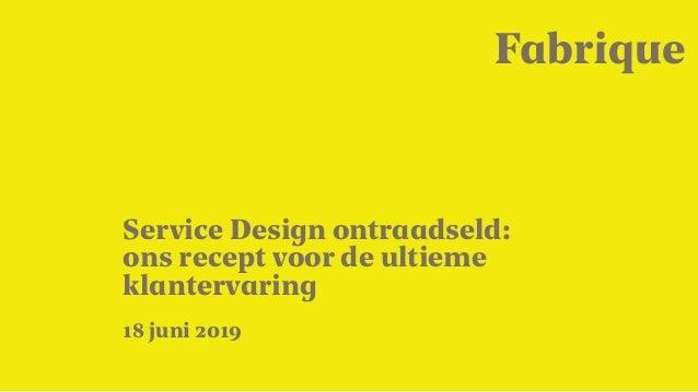 18 juni 2019 Service Design ontraadseld: ons recept voor de ultieme klantervaring 
