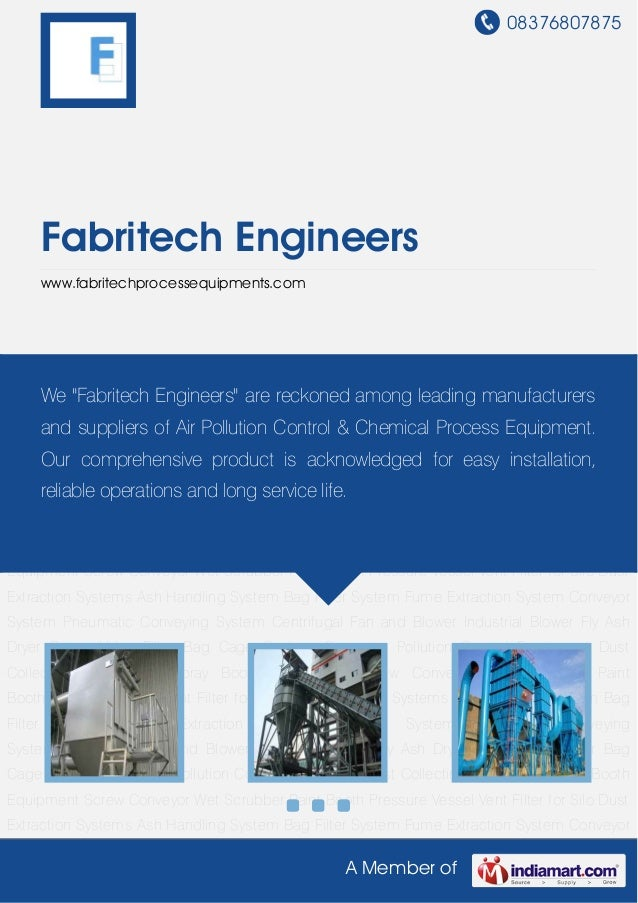 08376807875A Member ofFabritech Engineerswww.fabritechprocessequipments.comDust Extraction Systems Ash Handling System Bag...