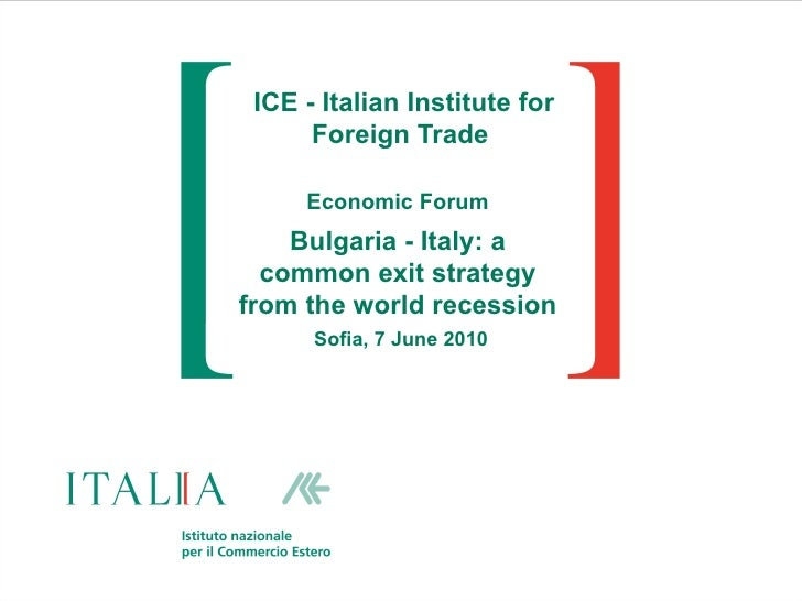 ICE - Italian Institute for Foreign Trade  Economic Forum Bulgaria - Italy: a common exit strategy from the world recessio...