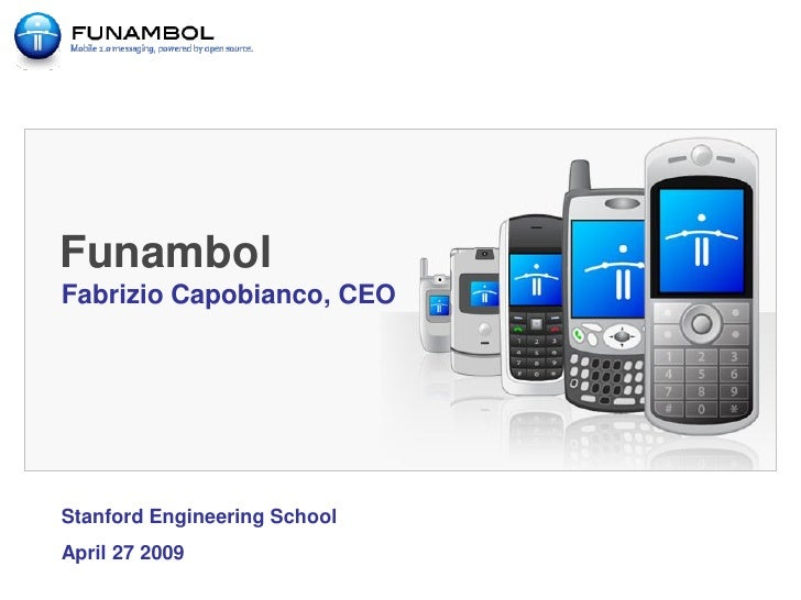 Funambol Fabrizio Capobianco, CEO     Stanford Engineering School April 27 2009