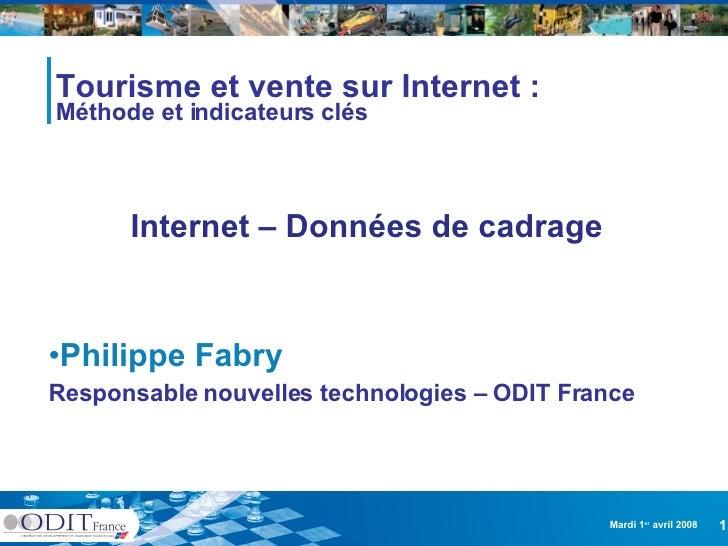 Tourisme et vente sur Internet : Méthode et indicateurs clés <ul><li>Philippe Fabry </li></ul><ul><li>Responsable nouvelle...