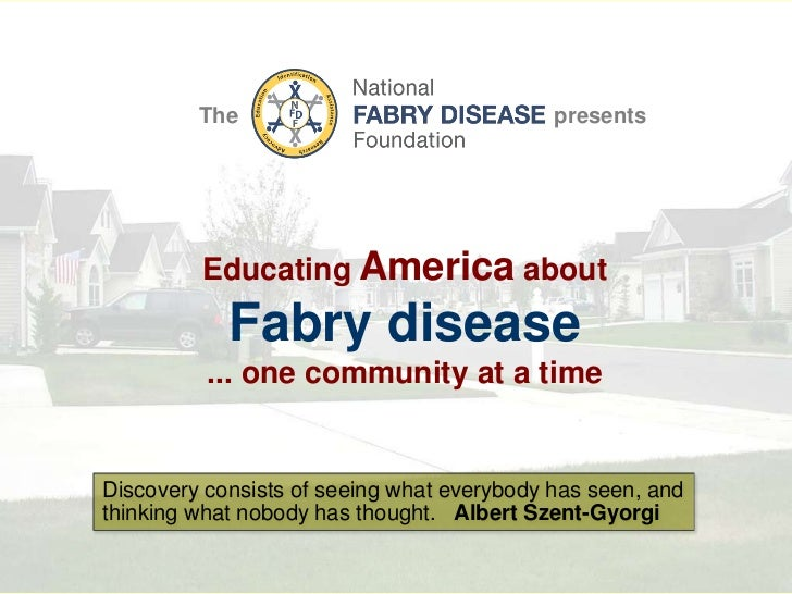 The<br />presents<br />EducatingAmerica about <br />Fabry disease<br />... one community at a time<br />Discovery consists...