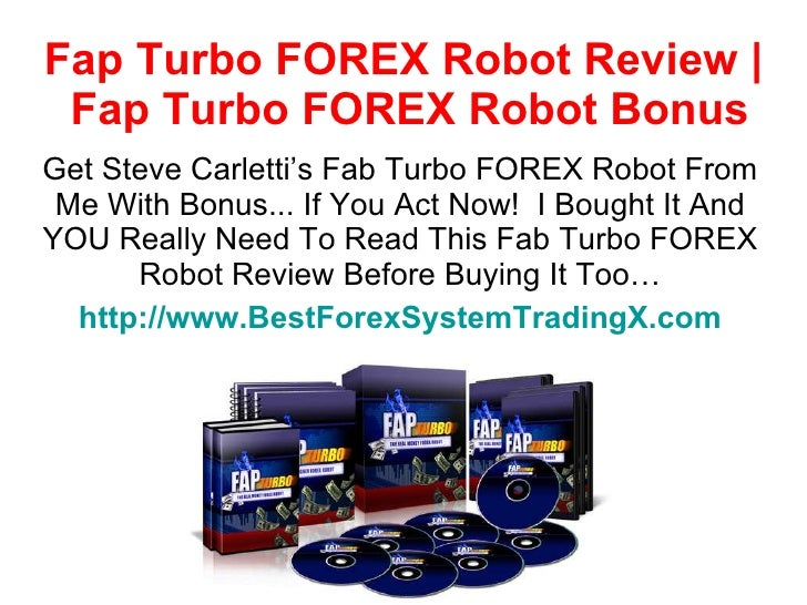 Fap Turbo FOREX Robot Review |  Fap Turbo FOREX Robot Bonus Get Steve Carletti's Fab Turbo FOREX Robot From Me With Bonus....