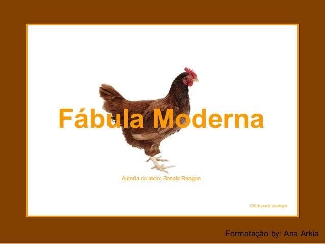 Fábula Moderna  Formatação by: Ana Arkia  Autoria do texto: Ronald Reagan  Click para avançar
