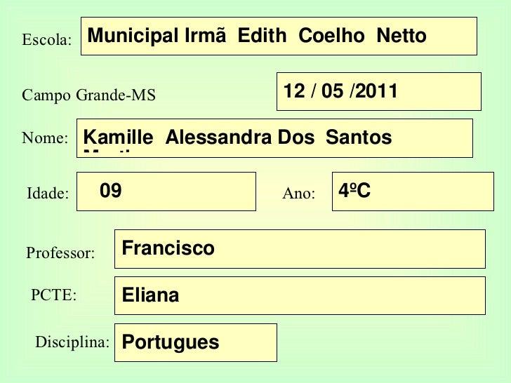 Escola: Campo Grande-MS  Nome: Idade: Ano: Professor: PCTE: Disciplina: