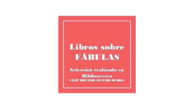 Libros sobre FÁBULAS Selección realizada en Bibliosevero CEIP DOCTOR SEVERO OCHOA