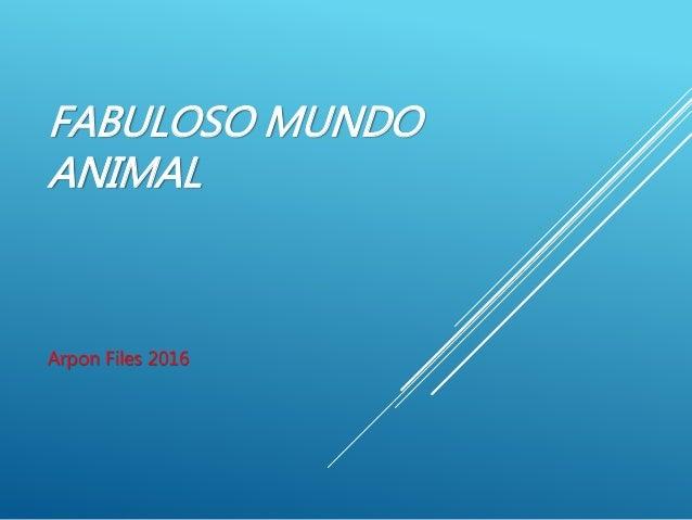 FABULOSO MUNDO ANIMAL Arpon Files 2016
