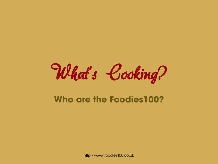 What's Cooking?Who are the Foodies100?      http://www.foodies100.co.uk