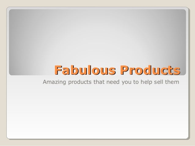 Fabulous ProductsFabulous Products Amazing products that need you to help sell them