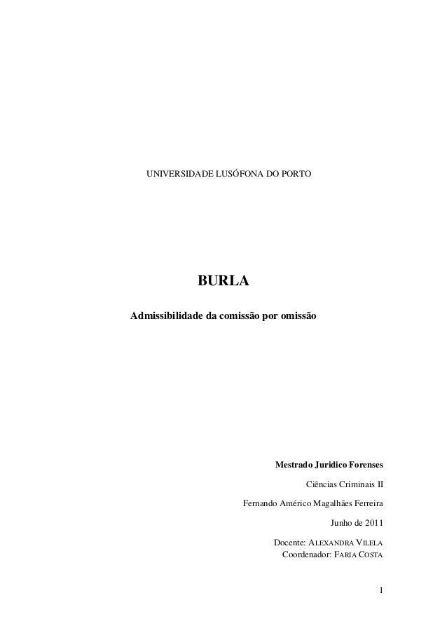 1 UNIVERSIDADE LUSÓFONA DO PORTO BURLA Admissibilidade da comissão por omissão Mestrado Juridico Forenses Ciências Crimina...