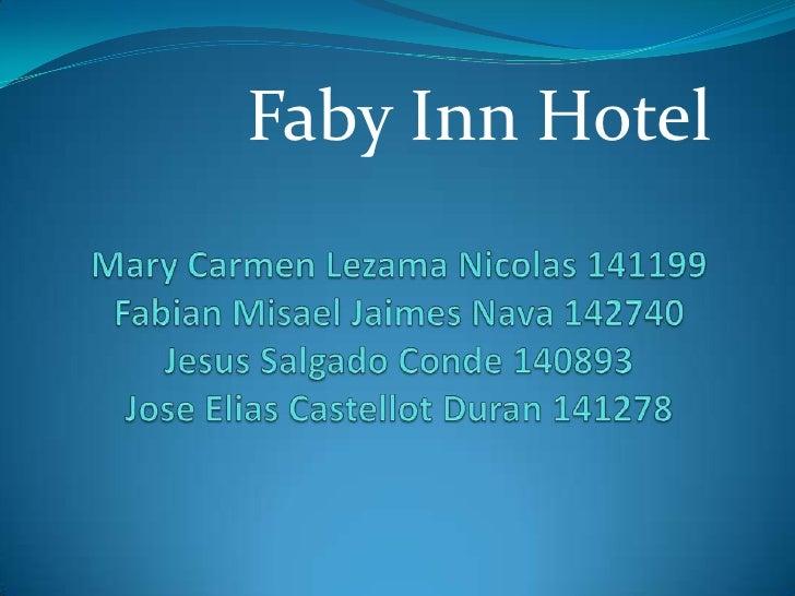 Faby Inn Hotel<br />Mary Carmen Lezama Nicolas 141199Fabian Misael Jaimes Nava 142740Jesus Salgado Conde 140893JoseEliasCa...