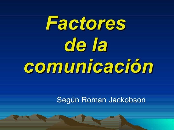 Factores  de la  comunicación <ul><li>Según Roman Jackobson </li></ul>